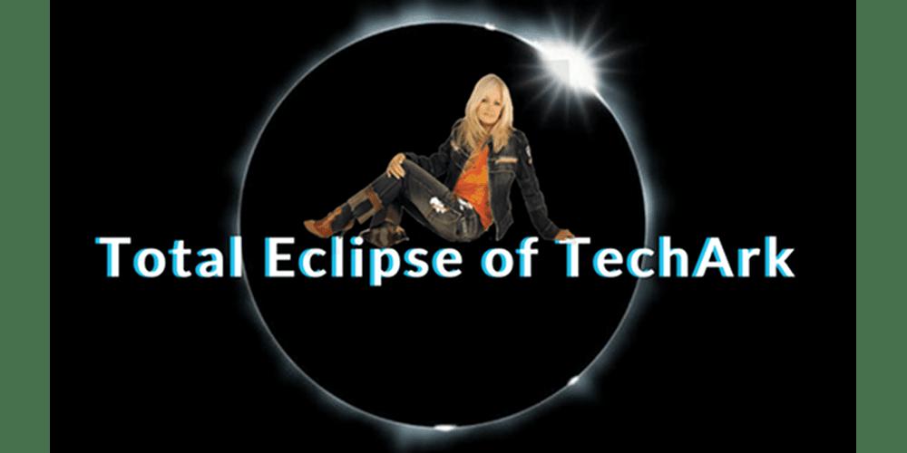 Total Eclipse of TechArk